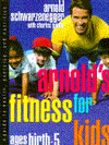 Arnold's Fitness for Kids Ages Birth to 5: A Guide to Health, Exercise, and Nutrition book cover