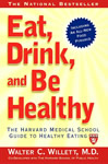 Eat, Drink, and Be Healthy: The Harvard Medical School Guide to Healthy Eating book cover