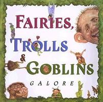 Fairies, Trolls & Goblins Galore book cover