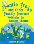 Frantic Frogs and Other Frankly Fractured Folktales for Reader's Theatre book cover