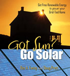 Got Sun? Go Solar: Get Free Renewable Energy to Power Your Grid-Tied Home book cover