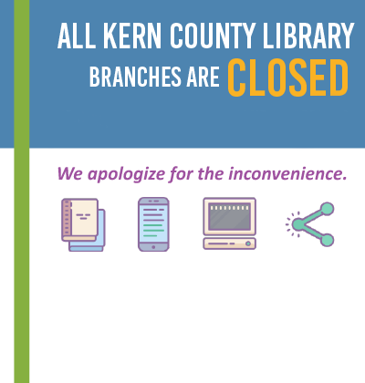 All Kern County Library Branches Are Closed: We Apologize For the Inconvenience.