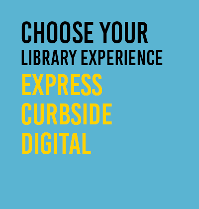 image: Choose Your Library Experience Express Curbside Digital