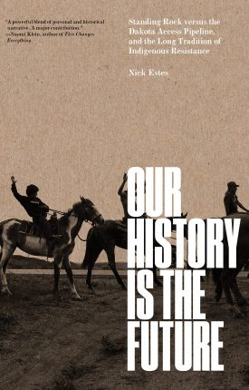 """Book Cover """" Standing Rock Versus the Dakota Access Pipeline, and the Long Tradition of Indigenous Resistance"""" by Nick Estes"""