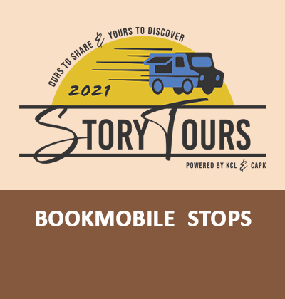 """2021 Story Tours Ours to Share & Yours to Discover Powered by KCL & CAPK """"Bookmobile Stops"""""""