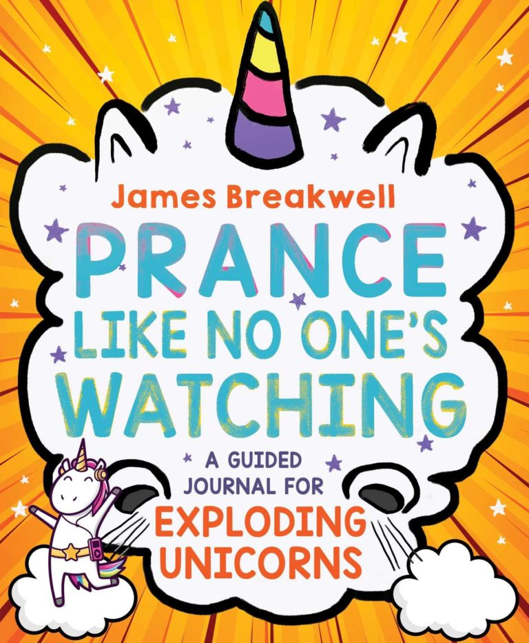 """Book Cover of """"Prance Like No One's Watching: A Guided Journal for Exploding Unicorns"""" by James Breakwell"""